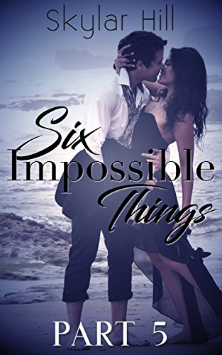 Six Impossible Things: Part Five by [Hill, Skylar]