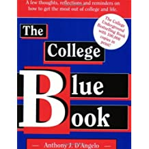 The College Blue Book: A Few Thoughts Reflections & Reminders on How to Get the Most Out of College & Life by Anthony J. D'Angelo (1-Nov-1995) Paperback