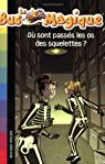 Le Bus Magique, Tome 4 : Où sont passés les os des squelettes ? par Cole