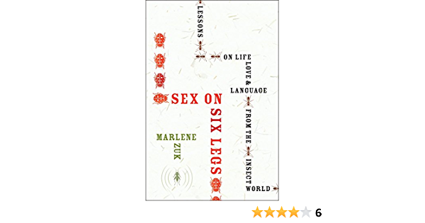 Sex On Six Legs Lessons On Life Love And Language From The Insect World 1 Zuk Marlene Amazon Com