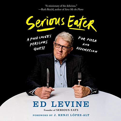 Serious Eater: A Food Lover's Perilous Quest for Pizza and Redemption by Ed Levine, J. Kenji Lopez-Alt
