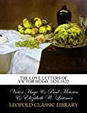 img - for The love letters of Victor Hugo, 1820-1822 (French Edition) book / textbook / text book