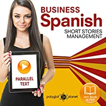 Business Spanish 3: Parallel Text: Management: Short Stories: Learn Business Spanish, Book 3 Audiobook by Polyglot Planet Publishing Narrated by Polyglot Planet