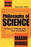 Philosophy of Science Vol. 1 : From Problem to Theory, Bunge, Mario and Bunge, Mario, 0765804131