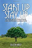 Start up Stay up: A guide to the Financial and Legal aspects of becoming Self-Employed or Starting a Business (Entrepreneurship - Start-up to Growth)