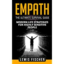 Empath: The Ultimate Survival Guide - Modern Life Strategies for Highly Sensitive People