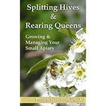 Splitting Hives & Rearing Queens: Growing & Managing Your Small Apiary