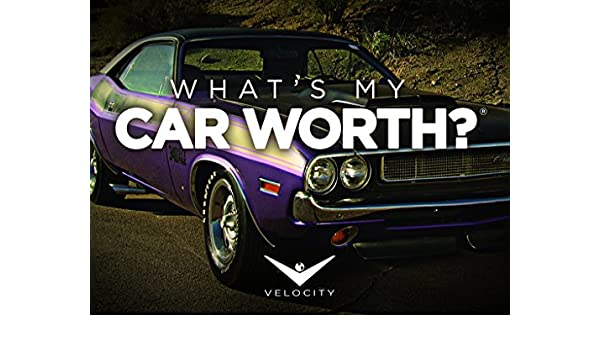 What My Car Worth >> Amazon Com Watch What S My Car Worth Season 7 Prime Video