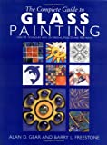 The Complete Guide to Glass Painting: 65 Techniques, 25 Original Projects and 400 Motifs