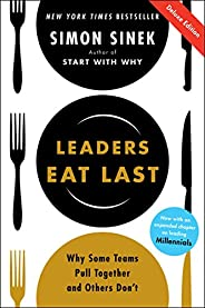 Leaders Eat Last Deluxe: Why Some Teams Pull Together and Others Don&#
