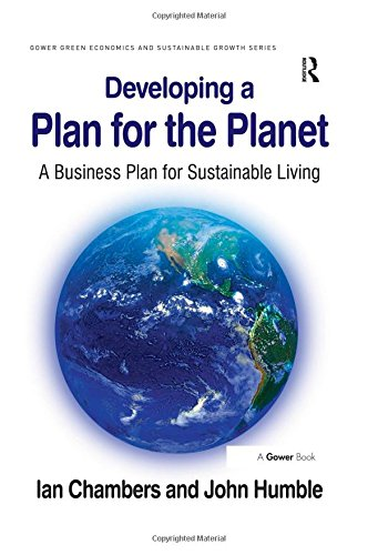 Developing A Plan For The Planet: A Business Plan For Sustainable Living (Gower Green Economics And Sustainable Growth Series)
