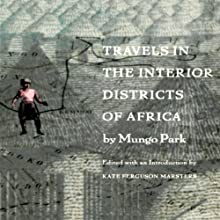 Travels in the Interior Districts of Africa Audiobook by Mungo Park, Kate Ferguson Marsters Narrated by Steven Brand