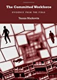 The Committed Workforce : Evidence from the Field, Markovits, Yannis, 144384084X