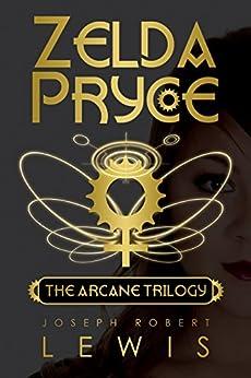 Zelda Pryce: The Arcane Trilogy by [Lewis, Joseph Robert]