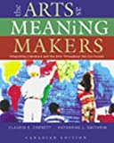 img - for Arts as Meaning Makers: Integrating Literature and the Arts Throughout the Curriculum, The, Canadian Edition by Claudia E. Cornett (2000-07-15) book / textbook / text book