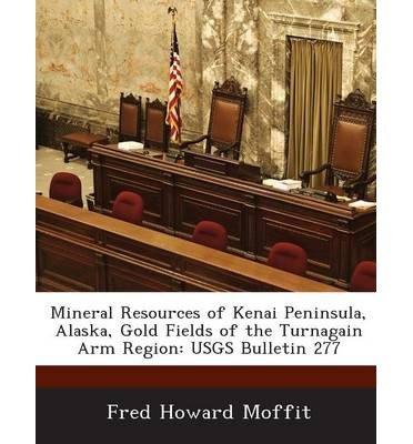 Download Mineral Resources of Kenai Peninsula, Alaska, Gold Fields of the Turnagain Arm Region: Usgs Bulletin 277 (Paperback) - Common pdf