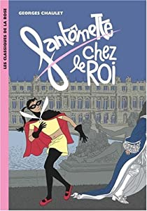 Fantômette, tome 15 : Fantômette chez le roi par Chaulet