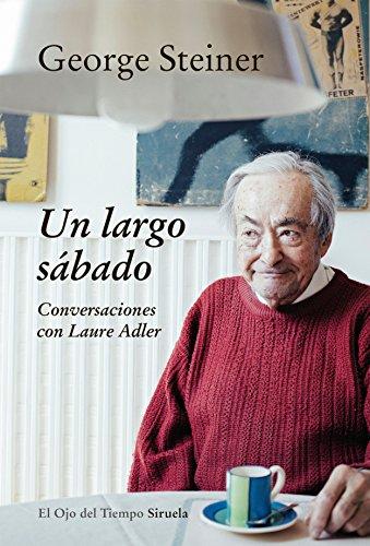 Un largo sábado. Conversaciones con Laure Adler por George Steiner