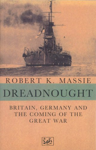 Dreadnought: Britain,Germany and the Coming of the Great War: Britain, Germany and the Coming of the Great War v. 1