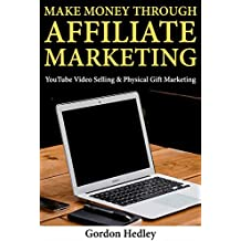Making Money Through Affiliate Marketing: YouTube Video Selling & Physical Gift Marketing