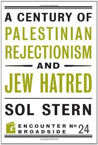 A Century of Palestinian Rejectionism and Jew Hatred (Encounter Broadsides) by Sol Stern (2011-09-13)