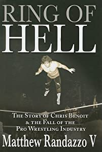 Ring of Hell: The Story of Chris Benoit and the Fall of the Pro Wrestling Industry by Matthew Randazzo V (2008-06-17)