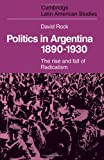 Politics in Argentina 1890-1930, Rock, David, 0521206634