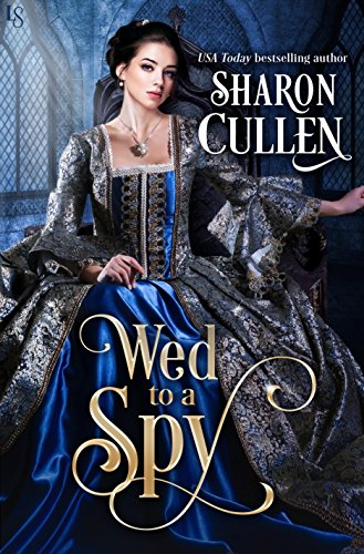 Wed to a Spy: An All the Queen's Spies Novel by [Cullen, Sharon]