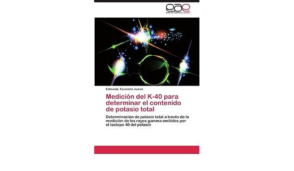 Amazon.com: Medición del K-40 para determinar el contenido de potasio total: Determinación de potasio total a través de la medición de los rayos gamma ...