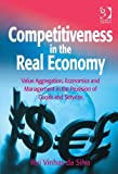 Competiveness in the Real Economy : Value Aggregation Ceonomics and Management in the Provision of Goods and Services, Da Silva, Rui Vinhas, 140946122X