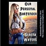 Our Personal Bartender | Serena Waters