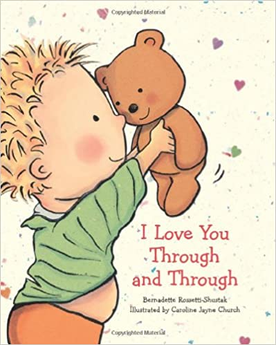 I Love You Through and Through by Bernadette Rossetti-Shustak