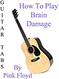 "How To Play ""Brain Damage"" By Pink Floyd - Guitar Tabs"