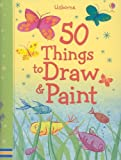 50 Things to Draw and Paint, Fiona Watt, 079452463X
