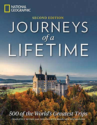 Journeys of a Lifetime, Second Edition: 500 of the World's Greatest Trips (Travel Ideas The Best Day Trips)
