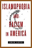 "Erik Love, ""Islamophobia and Racism in America"" (NYU Press, 2017)"