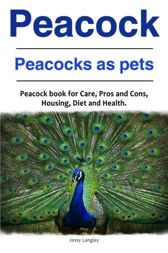 Peacock. Peacocks as pets. Peacock book for Care, Pros and Cons, Housing, Diet and Health.