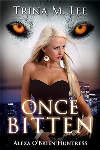 Once Bitten (Alexa O'Brien Huntress Series Book 1) by [Lee, Trina M.]