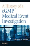 A History of a Cgmp Medical Event Investigation, Brown, Mark A., 1118396618