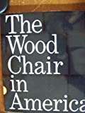 The Wood Chair in America, Brickel Associates., Inc. Staff and Ken Green, 0960984402