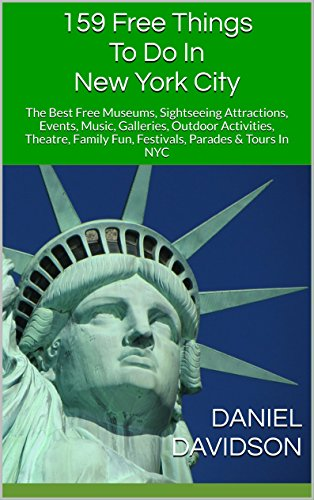 159 Free Things To Do In New York City: The Best Free Museums, Sightseeing Attractions, Events, Music, Galleries, Outdoor Activities, Theatre, Family Fun, ... In NYC (Travel Free Guidebooks Book 15)