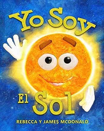 Yo Soy el Sol: Un libro infantil sobre el Sol eBook: McDonald ...