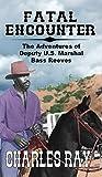 Fatal Encounter: The Guns of Bass Reeves, U.S. Deputy: The Adventures of Bass Reeves Deputy U.S. Marshal: A Western Adventure
