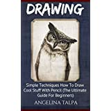 Drawing: Simple Techniques How To Draw Cool Stuff  With Pencil (The Ultimate Guide For Beginners) (How To Draw, Drawing For Beginners, Drawing Books)