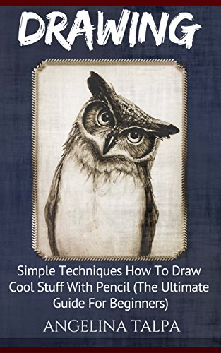 Drawing: Simple Techniques How To Draw Cool Stuff  With Pencil (The Ultimate Guide For Beginners) (How To Draw, Drawing For Beginners, Drawing Books Book 1) (English Edition)