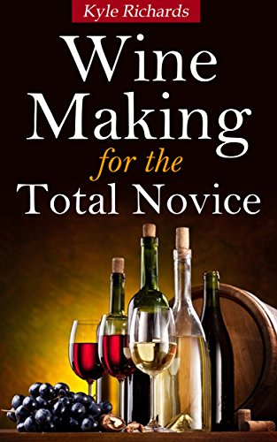 Wine Making for the Total Novice by [Richards, Kyle]