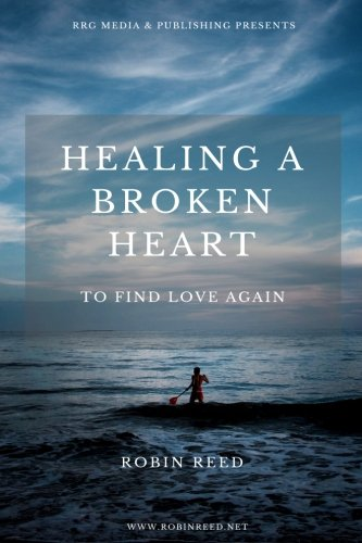Healing a Broken Heart: To Find Love Again