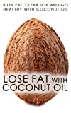 Lose Fat With Coconut Oil: Burn Fat, Clear Skin And Get Healthy With Coconut Oil (coconut oil benefits, cooking oil, face, coconut oil recipes, coconut oil uses, coconut oil weight loss, coconut oil)