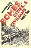 Bombs, Cities, and Civilians: American Airpower Strategy in World War II (Modern War Studies)