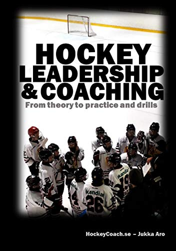 Hockey leadership and coaching: From theory to practice and drills por Jukka Aro